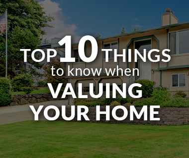 Top 10 things to know when valuing your home